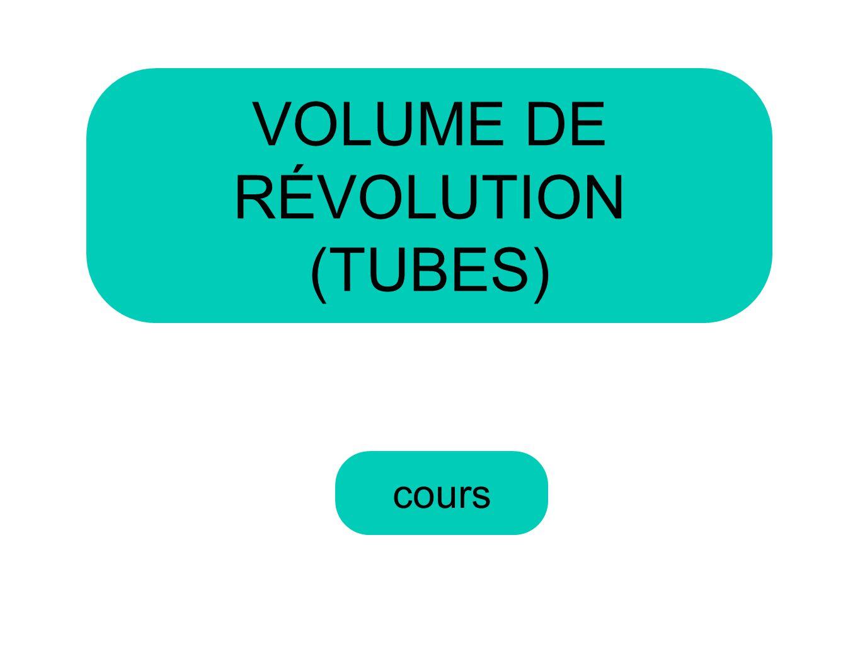 VOLUME DE RÉVOLUTION (TUBES) cours