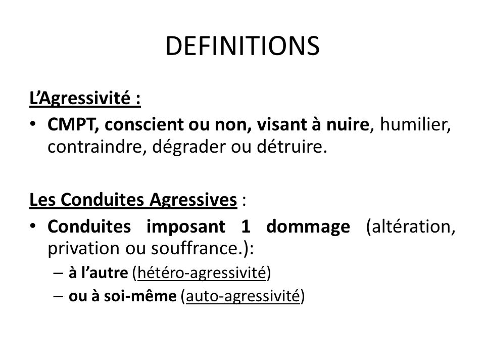 DEFINITIONS L'Agressivité :