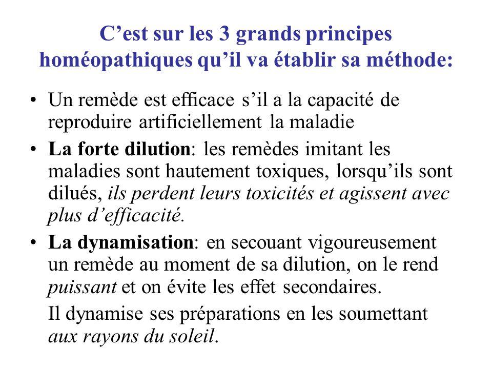 C'est sur les 3 grands principes homéopathiques qu'il va établir sa méthode: