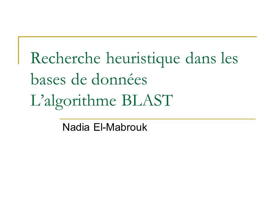 Recherche heuristique dans les bases de données L'algorithme BLAST
