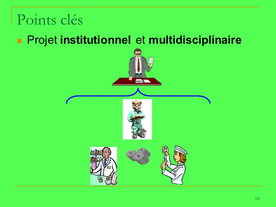 Points clés Projet institutionnel et multidisciplinaire 16 16