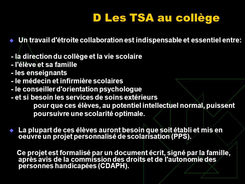 D Les TSA au collège Un travail d étroite collaboration est indispensable et essentiel entre: - la direction du collège et la vie scolaire.