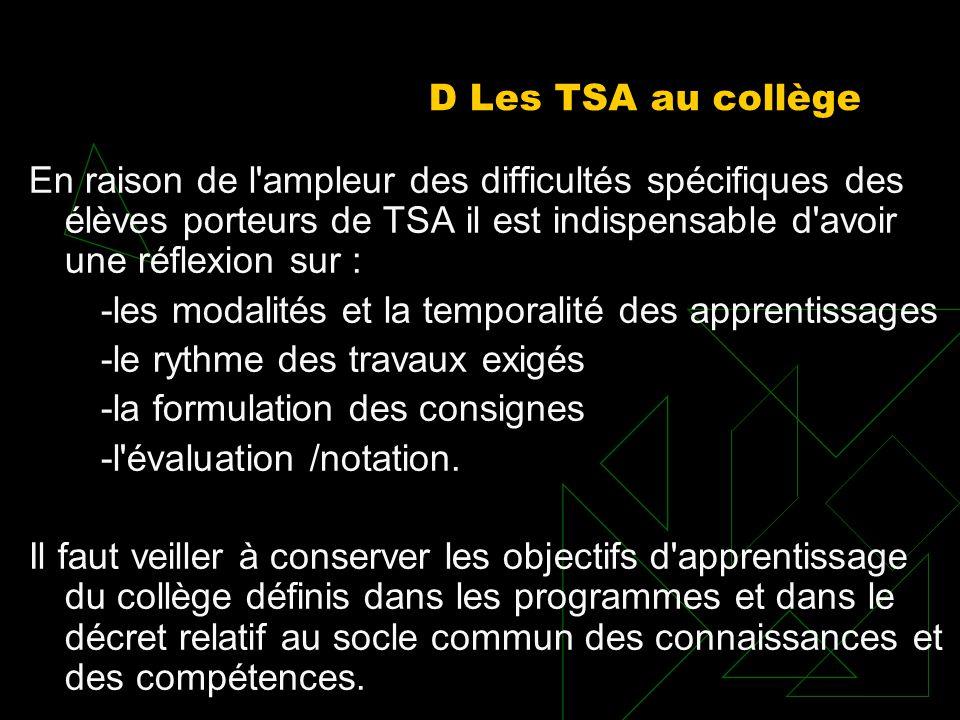D Les TSA au collège En raison de l ampleur des difficultés spécifiques des élèves porteurs de TSA il est indispensable d avoir une réflexion sur :