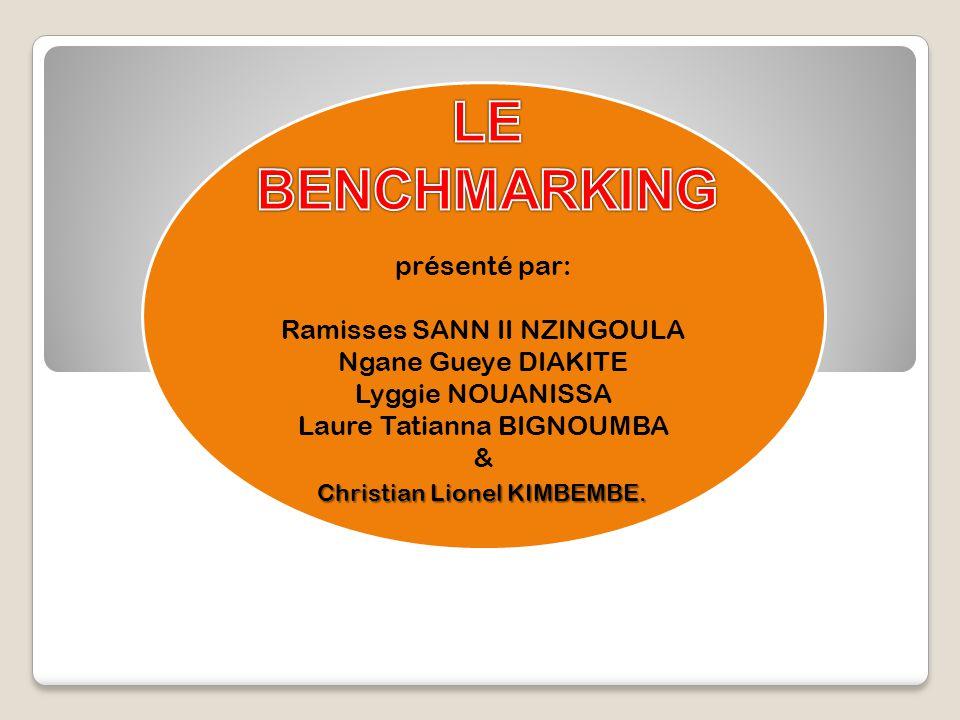 LE BENCHMARKING présenté par: Ramisses SANN II NZINGOULA