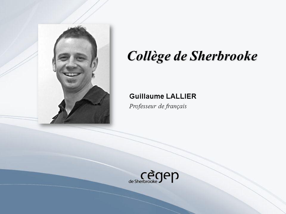 Collège de Sherbrooke Guillaume LALLIER Professeur de français