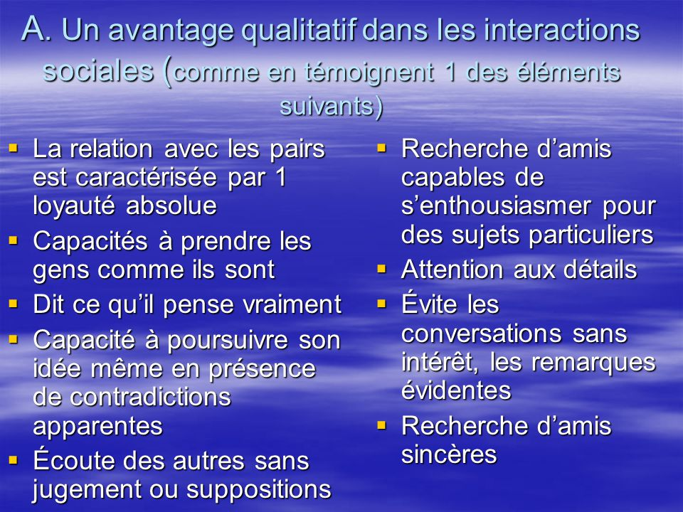 A. Un avantage qualitatif dans les interactions sociales (comme en témoignent 1 des éléments suivants)
