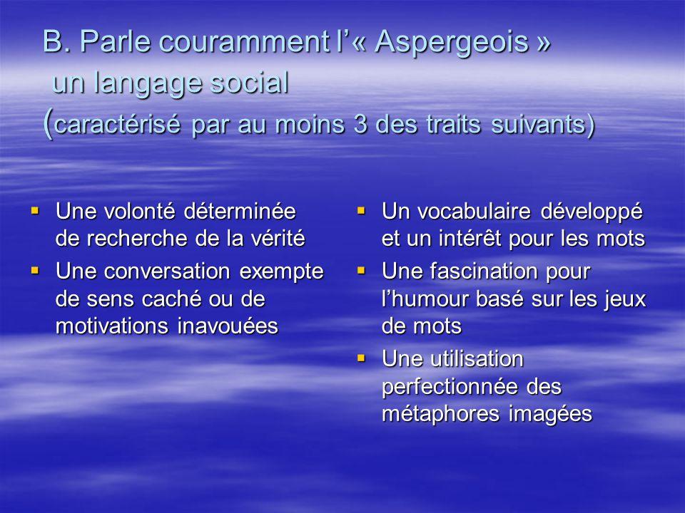 B. Parle couramment l'« Aspergeois » un langage social (caractérisé par au moins 3 des traits suivants)