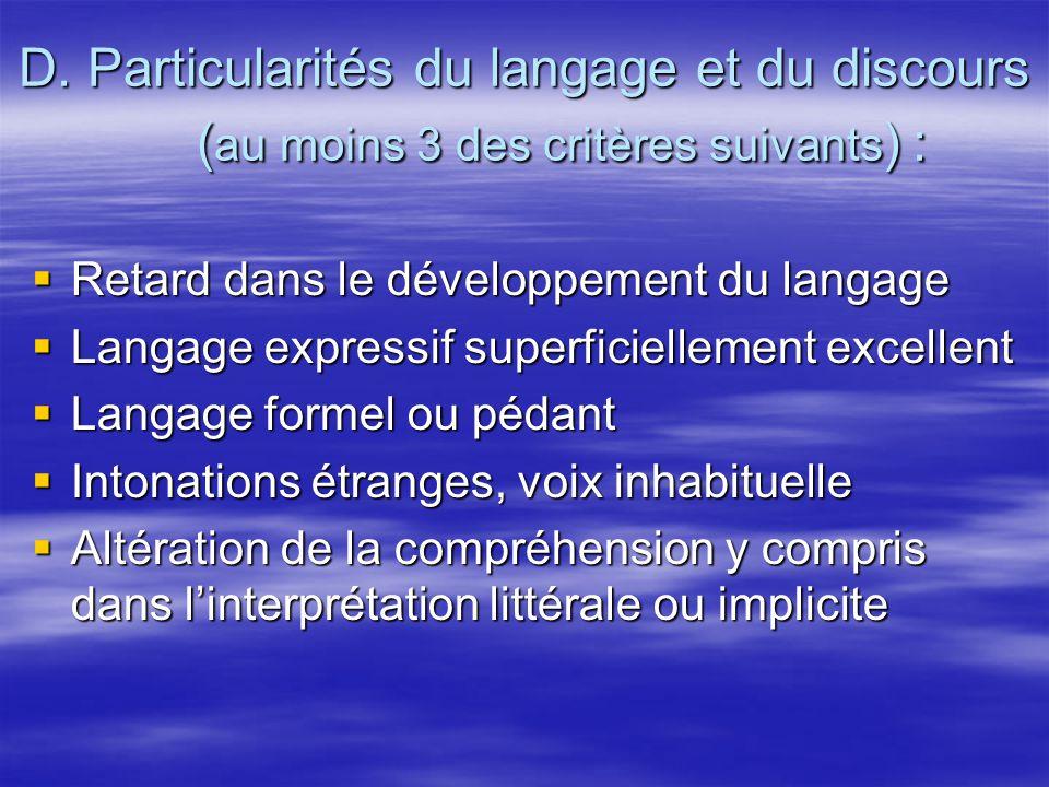 D. Particularités du langage et du discours (au moins 3 des critères suivants) :