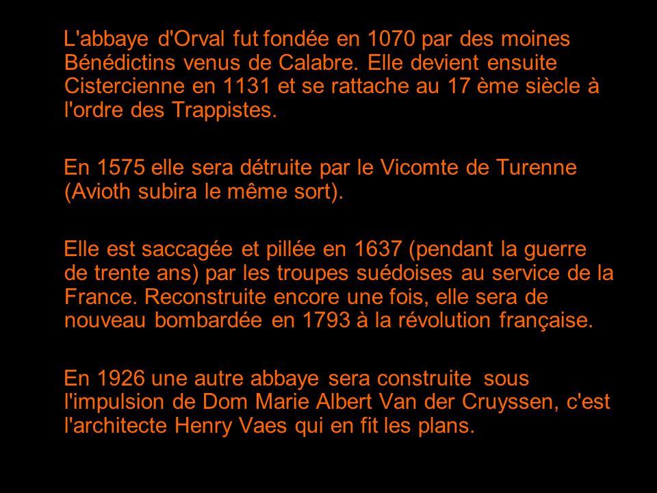 L abbaye d Orval fut fondée en 1070 par des moines Bénédictins venus de Calabre. Elle devient ensuite Cistercienne en 1131 et se rattache au 17 ème siècle à l ordre des Trappistes.
