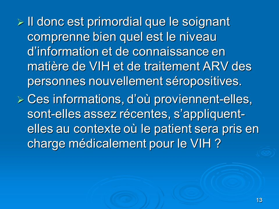 Il donc est primordial que le soignant comprenne bien quel est le niveau d'information et de connaissance en matière de VIH et de traitement ARV des personnes nouvellement séropositives.