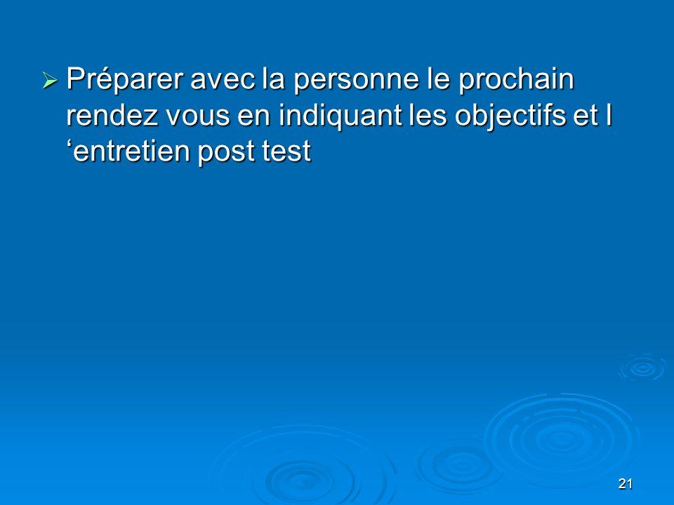 Préparer avec la personne le prochain rendez vous en indiquant les objectifs et l 'entretien post test