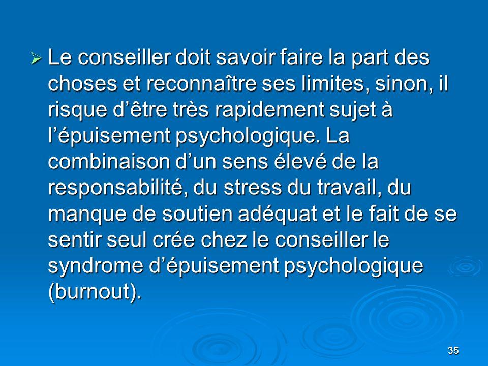 Le conseiller doit savoir faire la part des choses et reconnaître ses limites, sinon, il risque d'être très rapidement sujet à l'épuisement psychologique.