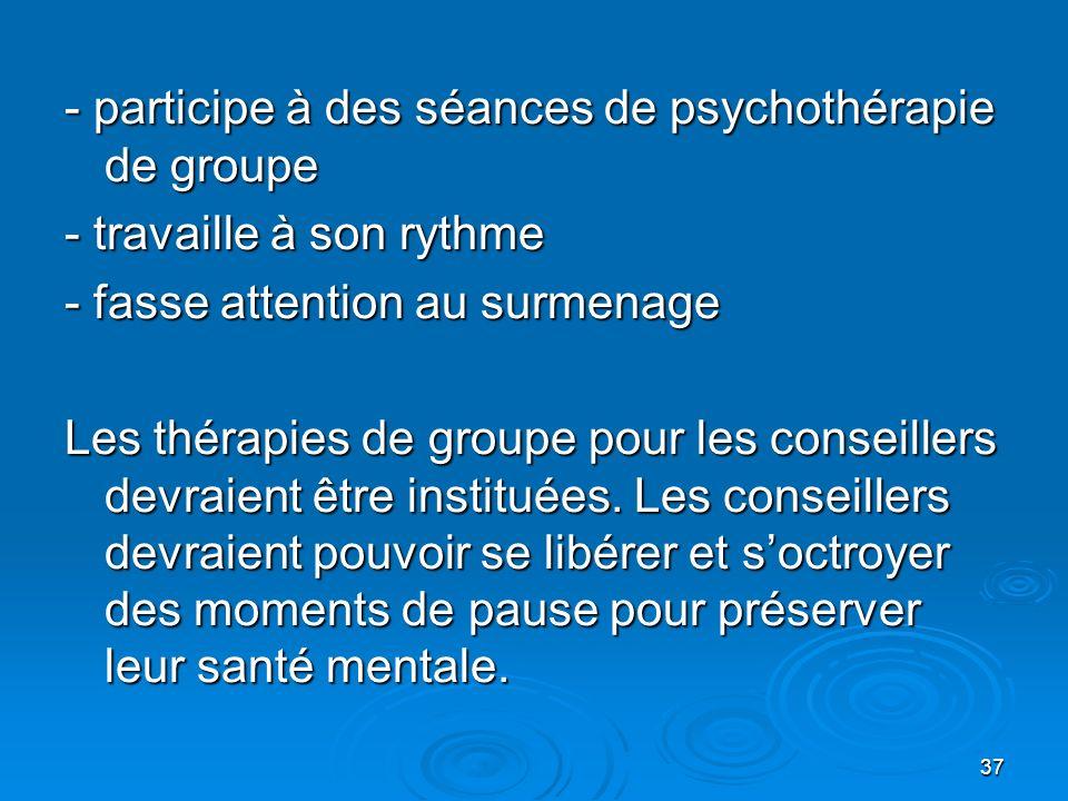 - participe à des séances de psychothérapie de groupe