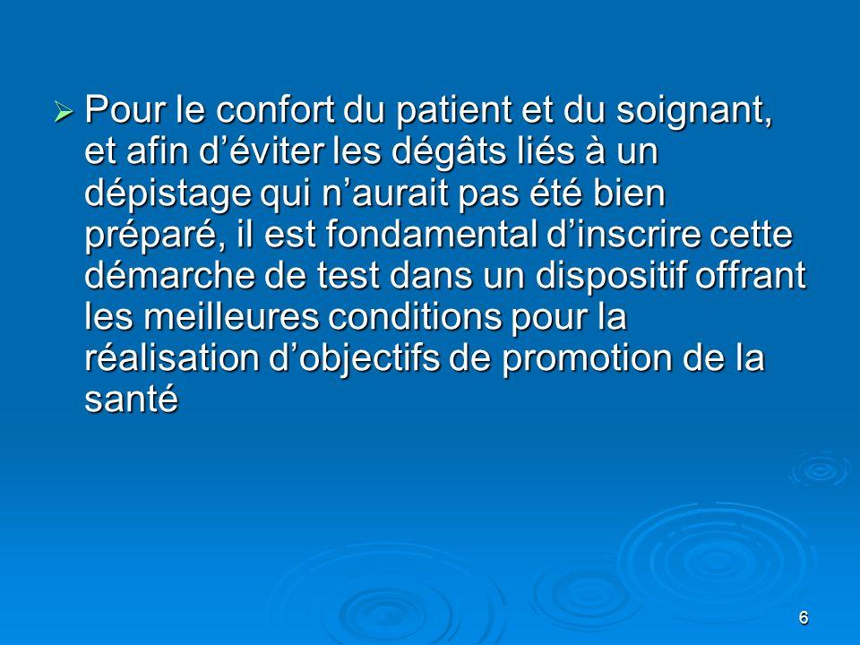 Pour le confort du patient et du soignant, et afin d'éviter les dégâts liés à un dépistage qui n'aurait pas été bien préparé, il est fondamental d'inscrire cette démarche de test dans un dispositif offrant les meilleures conditions pour la réalisation d'objectifs de promotion de la santé