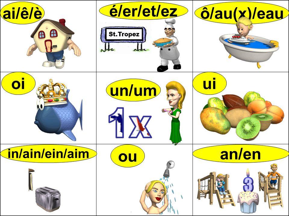 ai/ê/è é/er/et/ez ô/au(x)/eau oi ui un/um ou an/en
