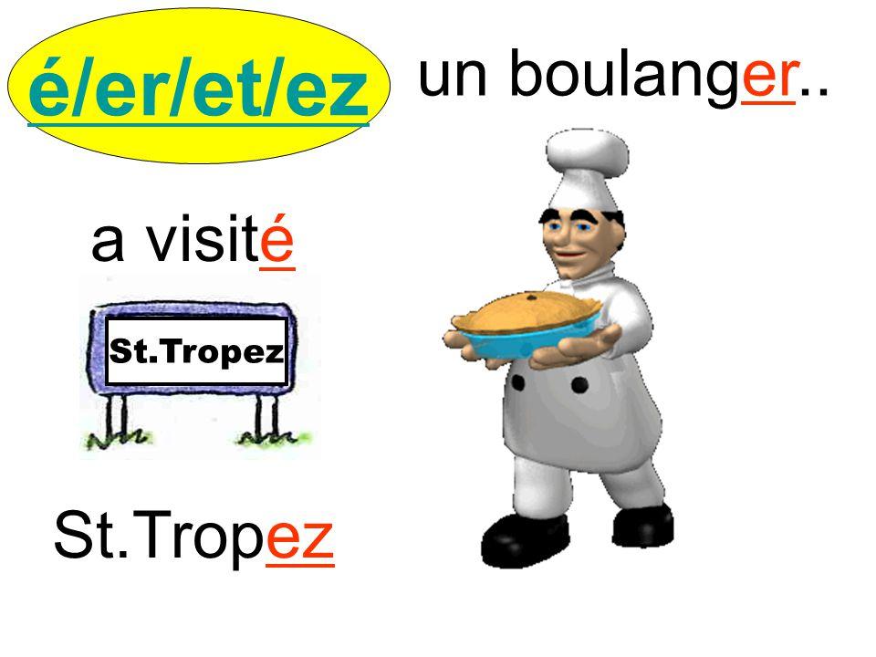 é/er/et/ez un boulanger.. a visité St.Tropez St.Tropez