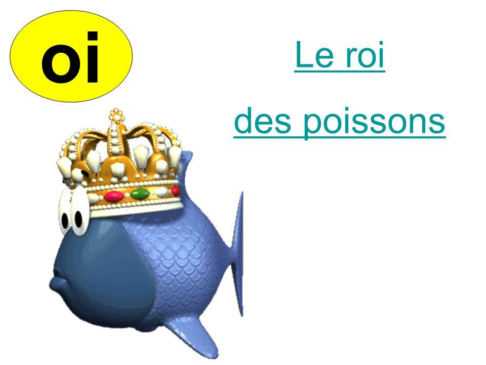oi Le roi. des poissons.