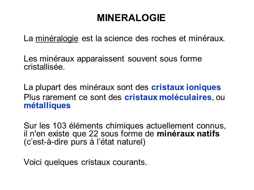 MINERALOGIE La minéralogie est la science des roches et minéraux.