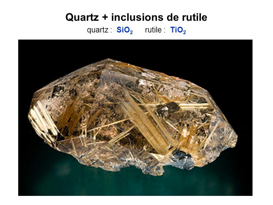 Quartz + inclusions de rutile quartz : SiO2 rutile : TiO2