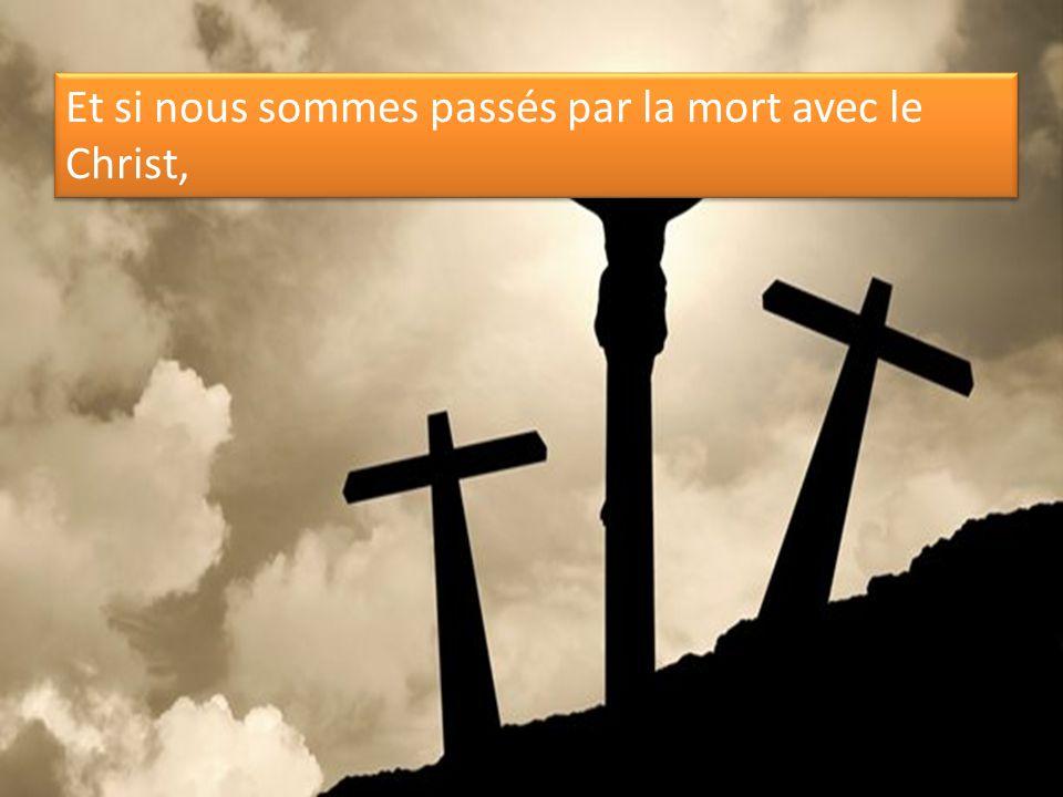 Et si nous sommes passés par la mort avec le Christ,