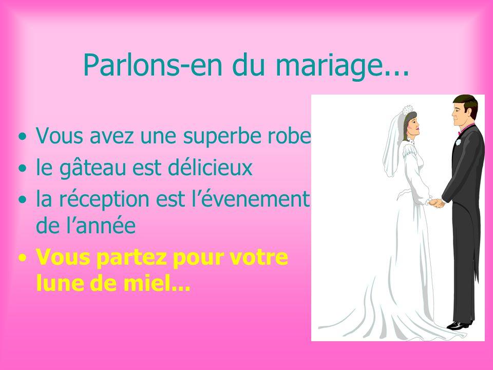 Parlons-en du mariage... Vous avez une superbe robe