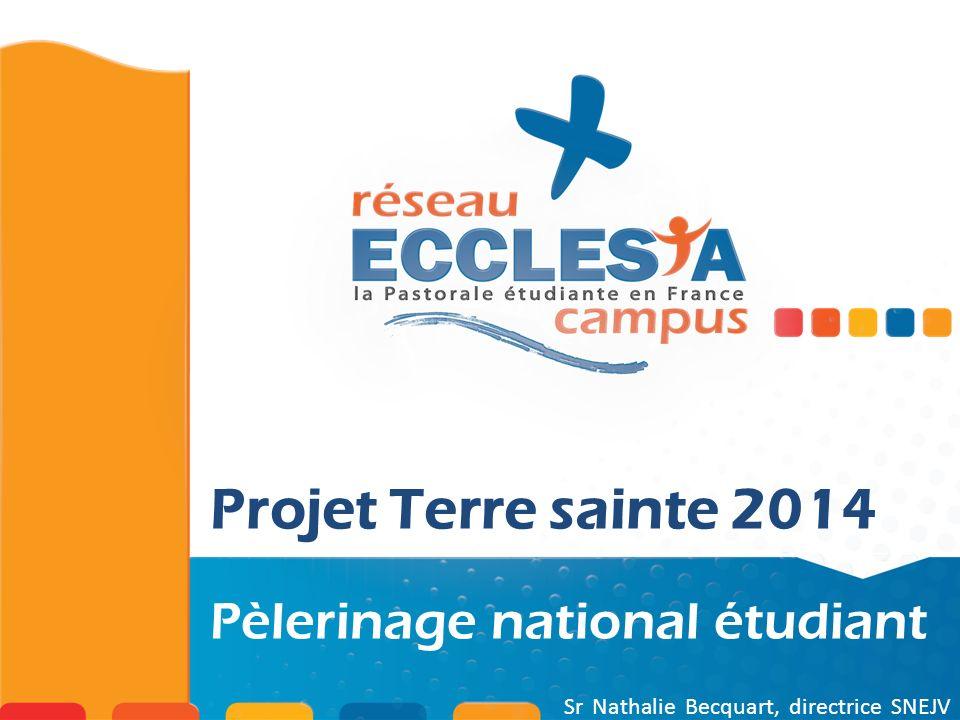 Projet Terre sainte 2014 Pèlerinage national étudiant