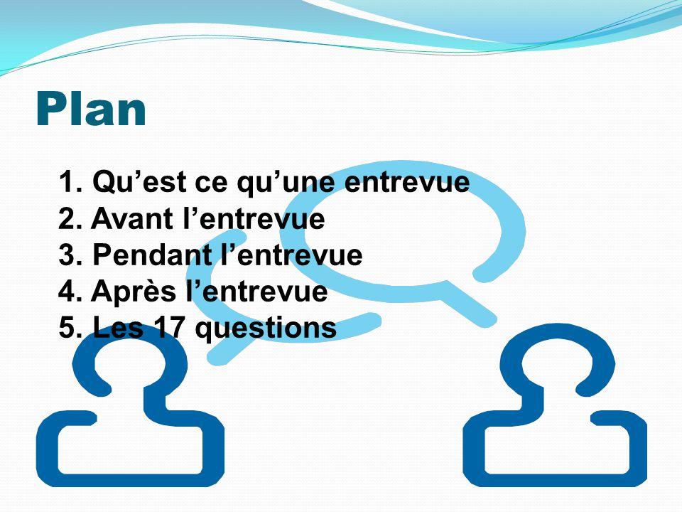 Plan Qu'est ce qu'une entrevue Avant l'entrevue Pendant l'entrevue