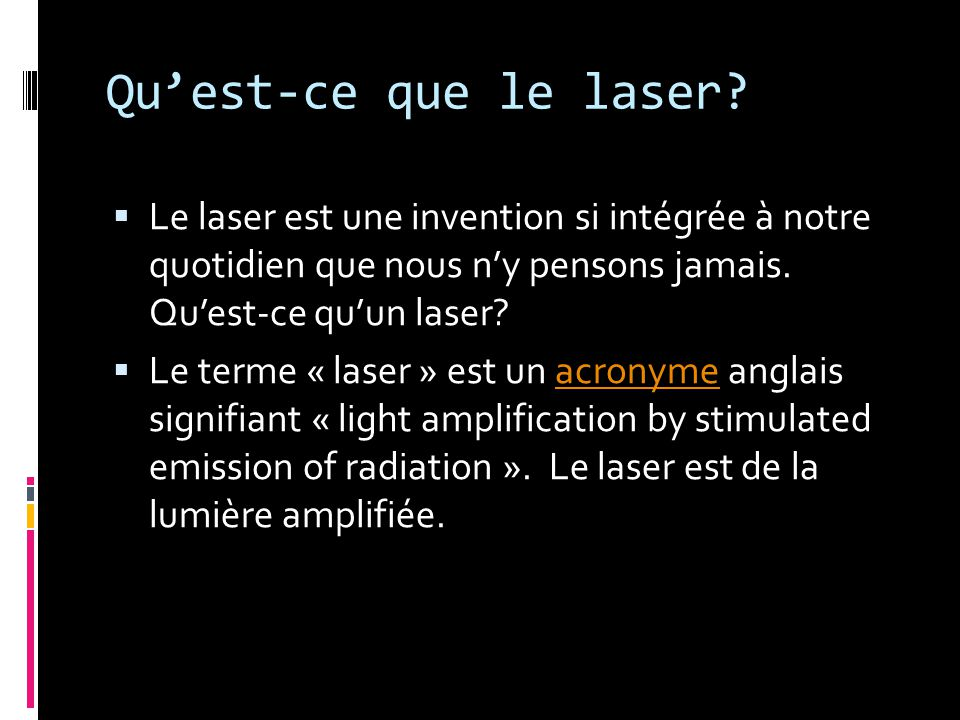 Qu'est-ce que le laser Le laser est une invention si intégrée à notre quotidien que nous n'y pensons jamais. Qu'est-ce qu'un laser