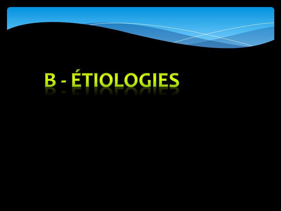B - Étiologies