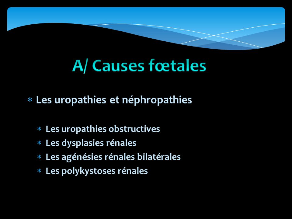 A/ Causes fœtales Les uropathies et néphropathies