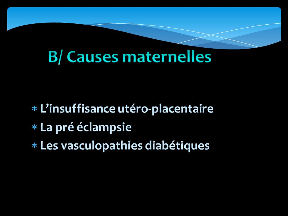 B/ Causes maternelles L'insuffisance utéro-placentaire