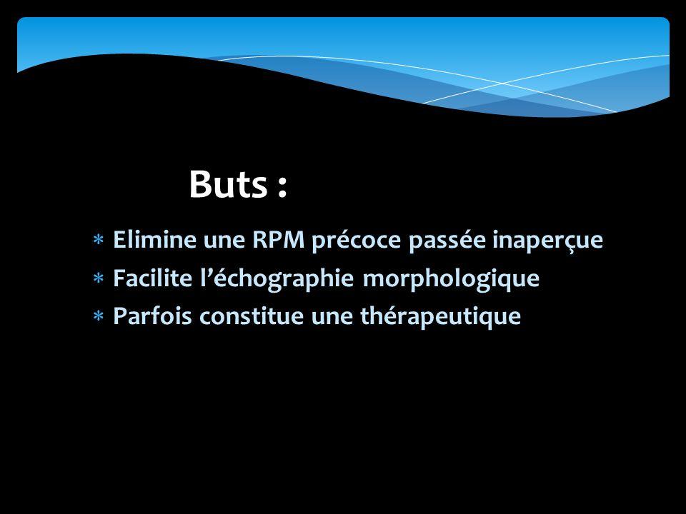 Buts : Elimine une RPM précoce passée inaperçue