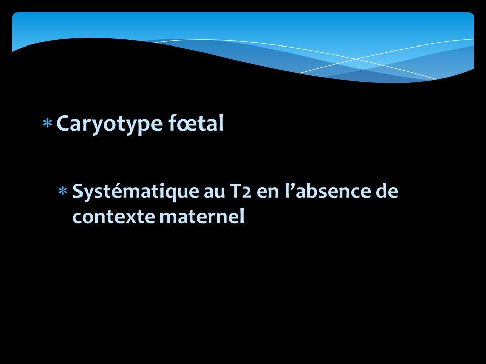 Caryotype fœtal Systématique au T2 en l'absence de contexte maternel