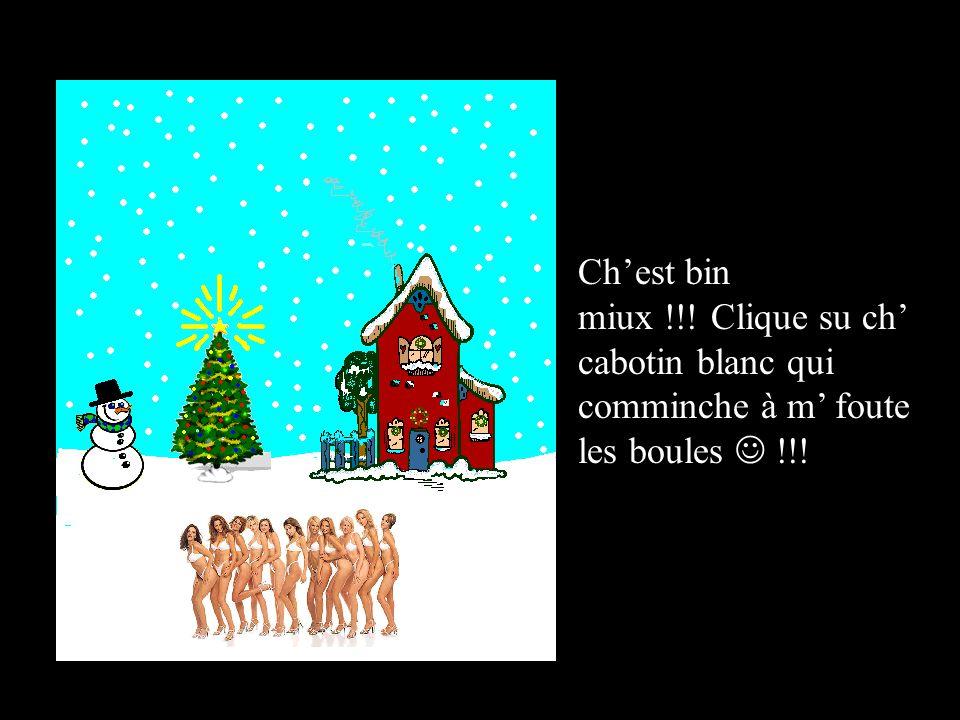 Ch'est bin miux !!! Clique su ch' cabotin blanc qui comminche à m' foute les boules  !!!