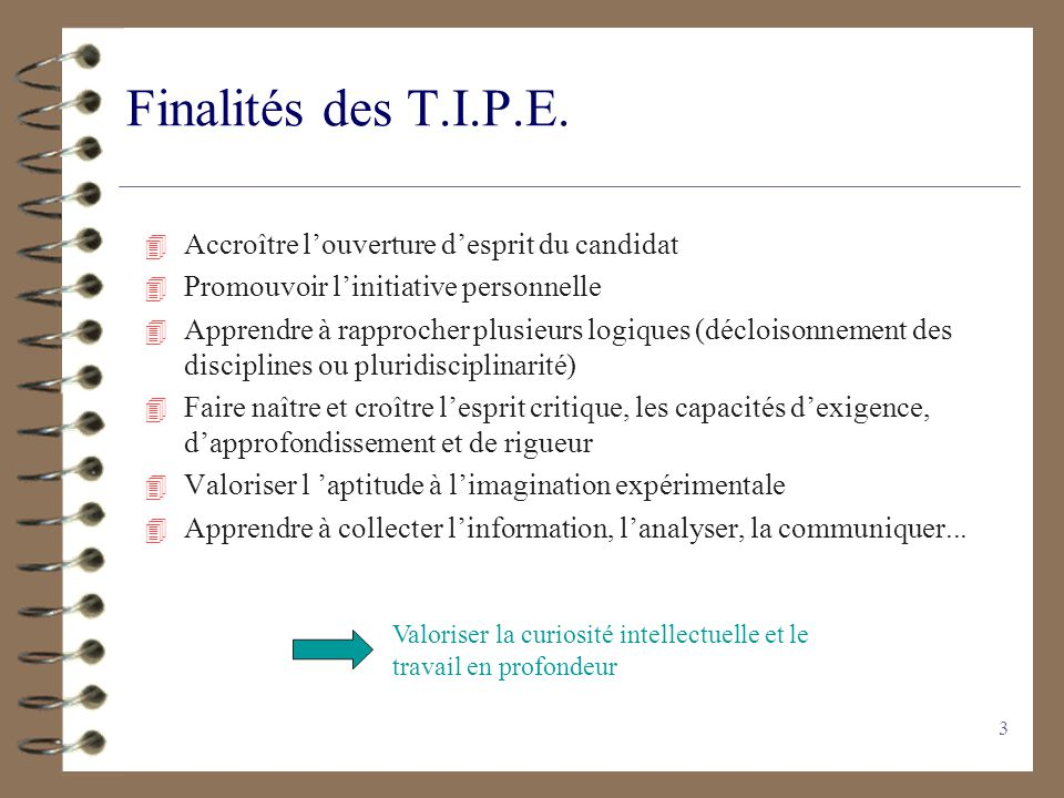 Finalités des T.I.P.E. Accroître l'ouverture d'esprit du candidat