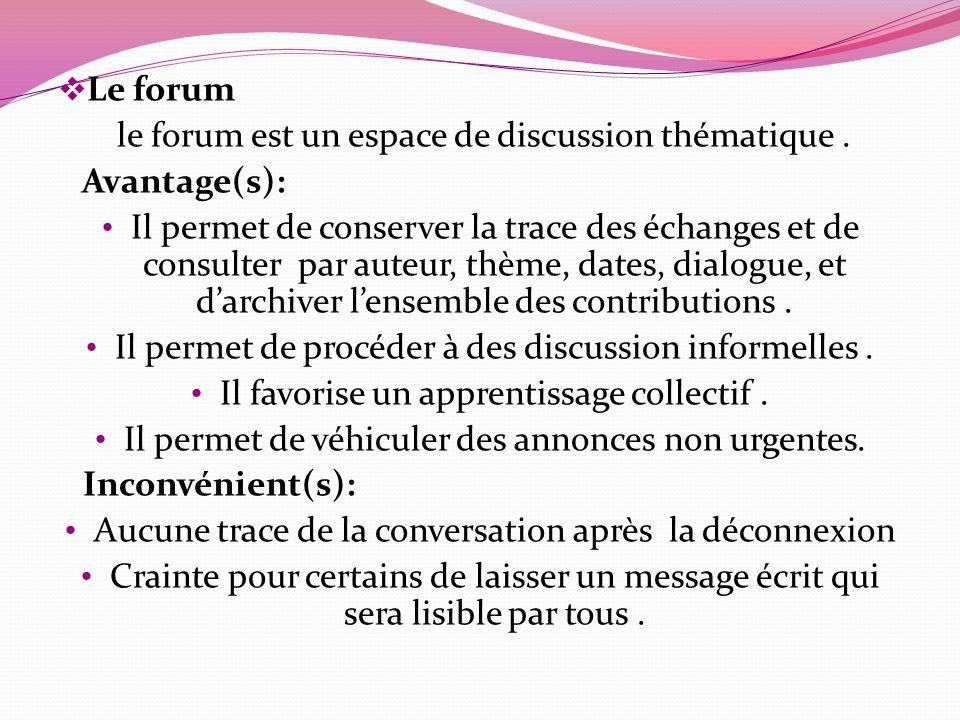 le forum est un espace de discussion thématique . Avantage(s):