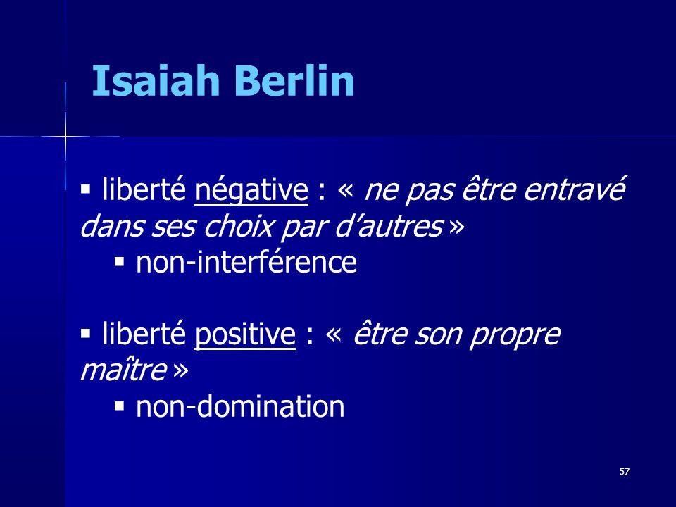 Isaiah Berlin liberté négative : « ne pas être entravé dans ses choix par d'autres » non-interférence.