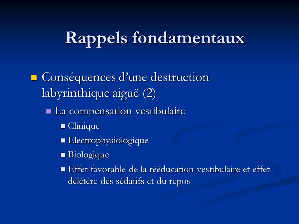 Rappels fondamentaux Conséquences d'une destruction labyrinthique aiguë (2) La compensation vestibulaire.