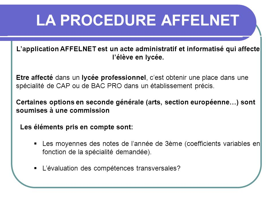 LA PROCEDURE AFFELNET L'application AFFELNET est un acte administratif et informatisé qui affecte l'élève en lycée.