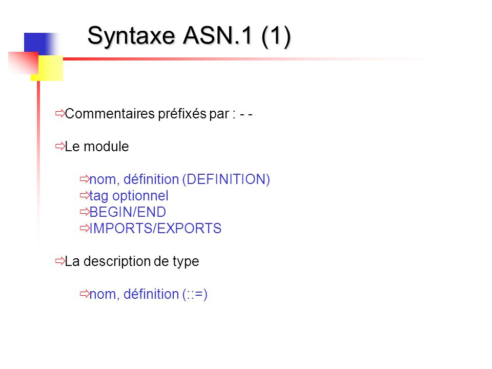 Syntaxe ASN.1 (1) Commentaires préfixés par : - - Le module