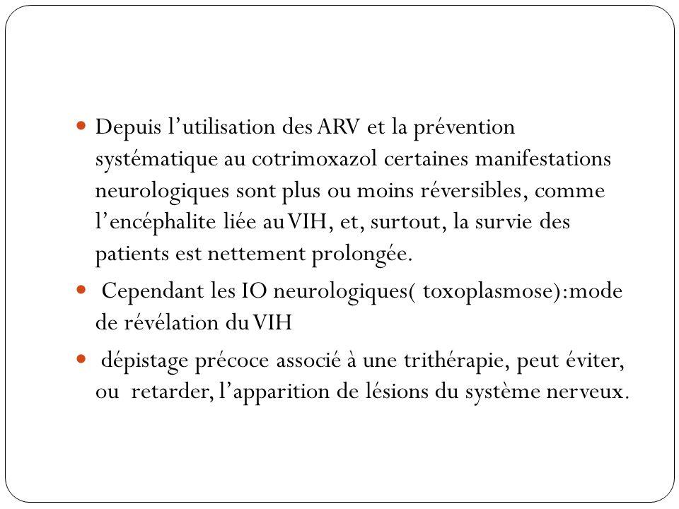 Depuis l'utilisation des ARV et la prévention systématique au cotrimoxazol certaines manifestations neurologiques sont plus ou moins réversibles, comme l'encéphalite liée au VIH, et, surtout, la survie des patients est nettement prolongée.