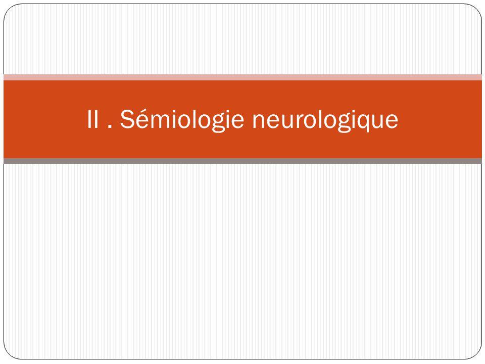 II . Sémiologie neurologique