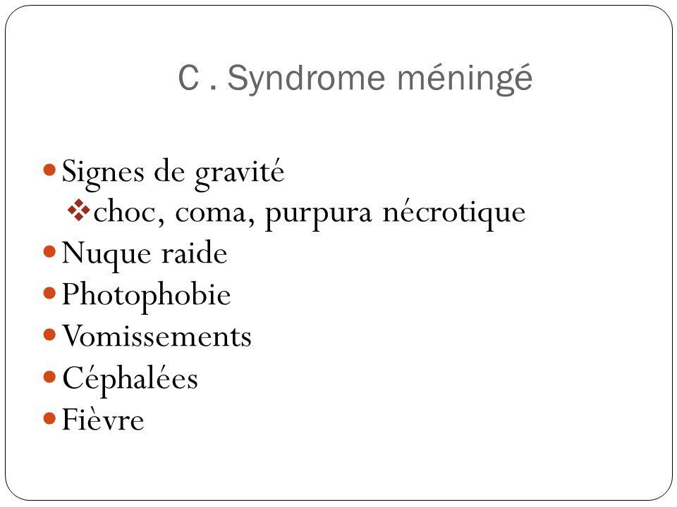 C . Syndrome méningé Signes de gravité. choc, coma, purpura nécrotique. Nuque raide. Photophobie.