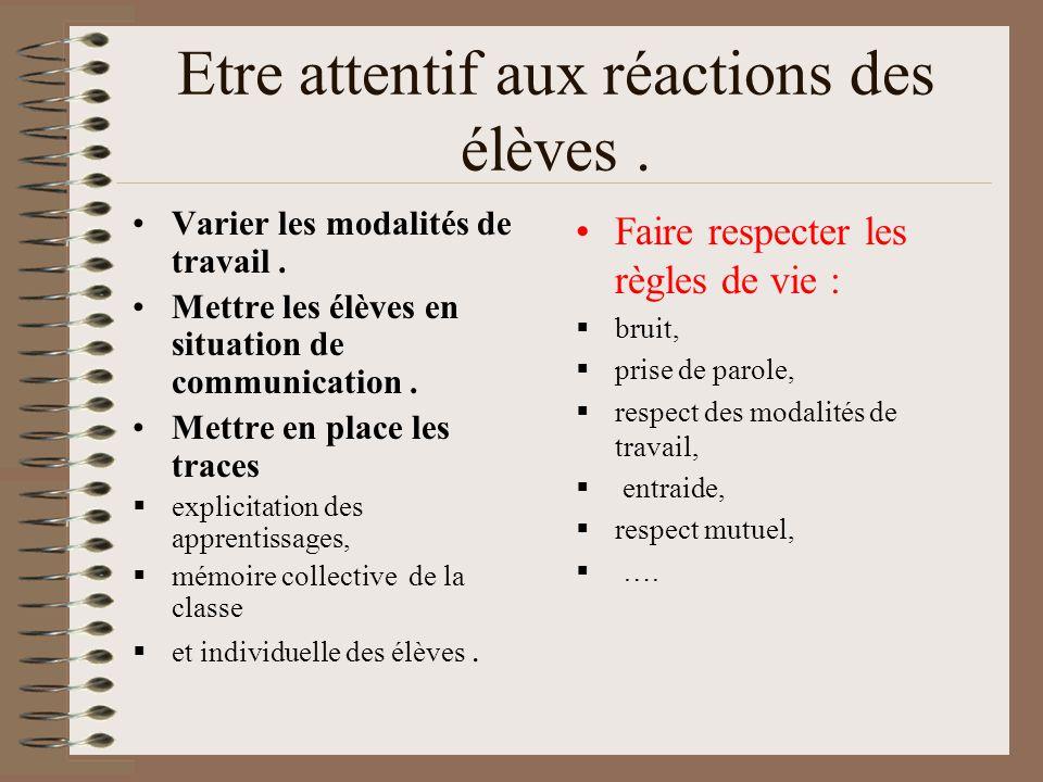 Etre attentif aux réactions des élèves .
