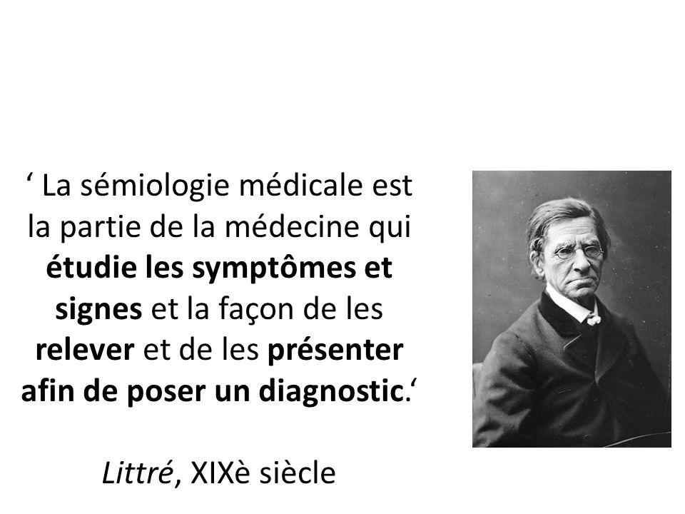 ' La sémiologie médicale est la partie de la médecine qui étudie les symptômes et signes et la façon de les relever et de les présenter afin de poser un diagnostic.'