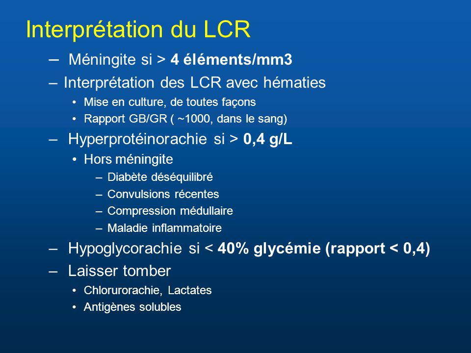 Interprétation du LCR Méningite si > 4 éléments/mm3