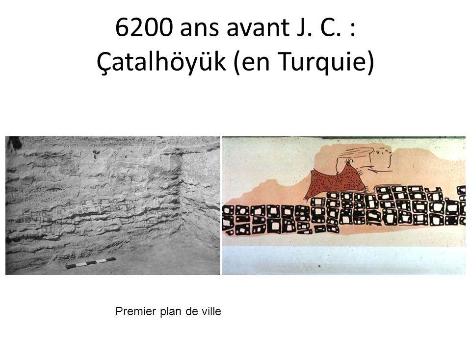 6200 ans avant J. C. : Çatalhöyük (en Turquie)