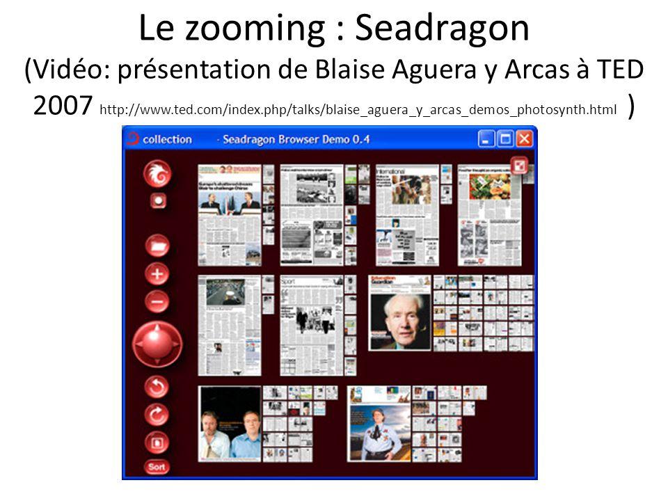 Le zooming : Seadragon (Vidéo: présentation de Blaise Aguera y Arcas à TED 2007 http://www.ted.com/index.php/talks/blaise_aguera_y_arcas_demos_photosynth.html )