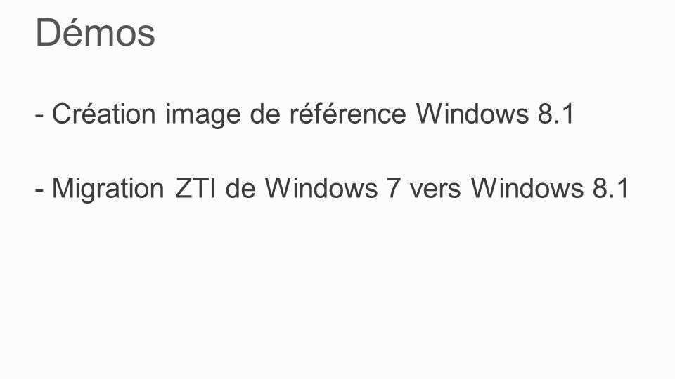 Démos - Création image de référence Windows 8.1 - Migration ZTI de Windows 7 vers Windows 8.1