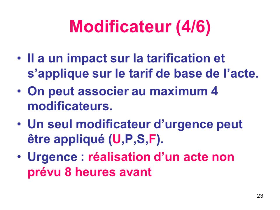 Modificateur (4/6) Il a un impact sur la tarification et s'applique sur le tarif de base de l'acte.